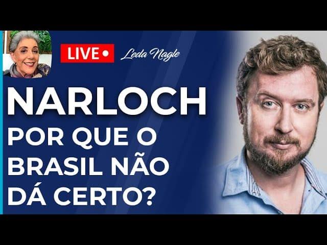 LEANDRO NARLOCH - Por que o Brasil não dá certo? - LEDA NAGLE