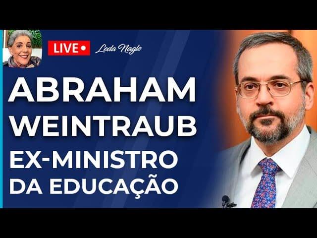 Abraham Weintraub - Entrevista com o Ex-Ministro da Educação do Brasil - Leda Nagle